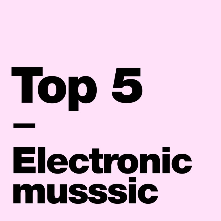 Top 5 – Electronic Musssic